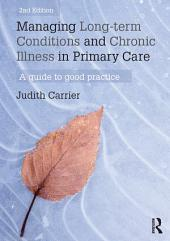 Managing Long-term Conditions and Chronic Illness in Primary Care: A Guide to Good Practice, Edition 2