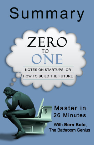 ZERO TO ONE  Notes on Startups  or How to Build the Future  A 26 Minute Bathroom Genius Summary