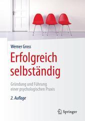 Erfolgreich selbständig: Gründung und Führung einer psychologischen Praxis, Ausgabe 2