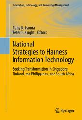 National Strategies to Harness Information Technology: Seeking Transformation in Singapore, Finland, the Philippines, and South Africa