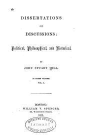 Dissertations and Discussions: Political, Philosophical, and Historical...
