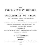 The Parliamentary History of the Principality of Wales, from the Earliesr Times to the Present Day, 1541-1895: Comprising Lists of the Representatives, Chronologically Arranged Under Counties, with Biographical and Genealogical Notices of the Members, Together with Particulars of the Various Contested Elections, Double Returns and Petitions