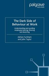 The Dark Side of Behaviour at Work: Understanding and avoiding employees leaving, thieving and deceiving