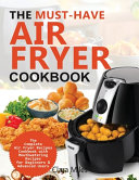 The Must-Have Air Fryer Cookbook