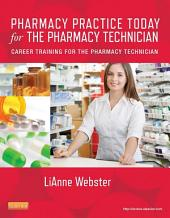 Pharmacy Practice Today for the Pharmacy Technician - E-Book: Career Training for the Pharmacy Technician