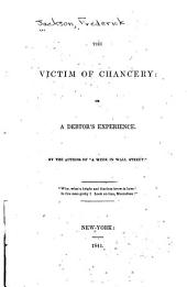The Victim of Chancery: Or, A Debtor's Experience