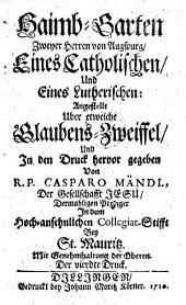 Haimb-Garten zweyer Herren von Augspurg, eines catholischen, und eines lutherischen: angestellt über etwelche Glaubens-Zweiffel