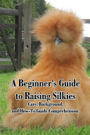 A Beginner's Guide to Raising Silkies