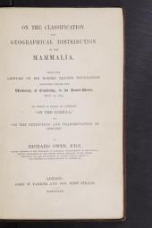 """On the Classification and Geographical Distribution of the M̲a̲m̲m̲a̲l̲i̲a̲: Being a Lecture on Sir Robert Reade's Foundation, Delivered Before the University of Cambridge ... May 10, 1859. To which is Added an Appendix """"On the Gorilla,"""" and """"On the Extinction and Transmutation of Species."""""""