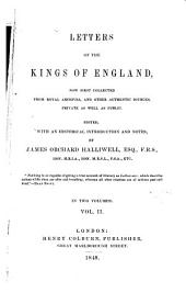 Letters of the Kings of England, Now First Collected from Royal Archives: And Other Authentic Sources, Private as Well as Public, Volume 2