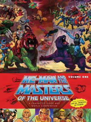 He Man and the Masters of the Universe  A Character Guide and World Compendium Volume 1