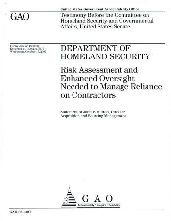 Department of Homeland Security  Risk Assessment and Enhanced Oversight needed to Manage Reliance on Contractors PDF