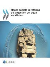 Hacer posible la reforma de la gestión del agua en México