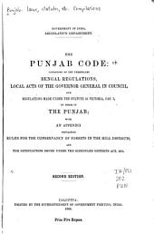 The Punjab Code: Consisting of the Unrepealed Bengal Regulations, Local Acts of the Governor General in Council, and Regulations Made Under the Statute 33 Victoria, Cap. 3