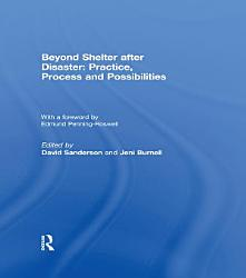 Beyond Shelter after Disaster  Practice  Process and Possibilities PDF