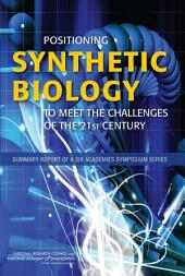 Positioning Synthetic Biology to Meet the Challenges of the 21st Century: Summary Report of a Six Academies Symposium Series