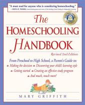 The Homeschooling Handbook: From Preschool to High School, A Parent's Guide to: Making the Decision;Discovering your child's learning style; Getting Started; Creating an Effective