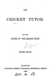 The cricket tutor, by the author of 'The cricket-field'.