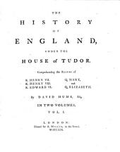 The History Of England Under The House Of Tudor: Comprehending the Reigns of K. Henry VII., K. Henry VIII., K. Edward VI., Q. Mary and Q. Elizabeth : In Two Volumes, Volume 1