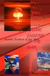 Atomic Enders of the War: Why America Dropped the Bomb