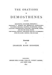 The Orations of Demosthenes: Against Macartaus, Leochares, Stephanus I, Stephanus II, Euergus and Mnesibulus, Olympiodorus, Timotheus, Polycles, Callippus, Nicostratus, Conon, Callicles, Dionysodorus, Eubulides, Theocrines, Neæera, and for the Naval crown; The Funeral oration; The Exotic oration, or Panegyric upon Epicrates; Exodria; the Epistles