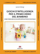 Giochi d'intelligenza per il primo anno del bambino: Come stimolare lo sviluppo intellettivo di tuo figlio
