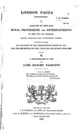 London Pageants: I. Accounts of Fifty-five Royal Processions and Entertainments in the City of London; Chiefly Extracted from Contemporary Writers ... II. A Bibliographical List of Lord Mayors' Pageants