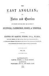 East Anglian, Or, Notes and Queries on Subjects Connected with the Counties of Suffolk, Cambridge, Essex and Norfolk: Volumes 3-4