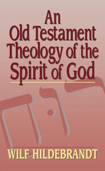 An Old Testament Theology Of The Spirit Of God