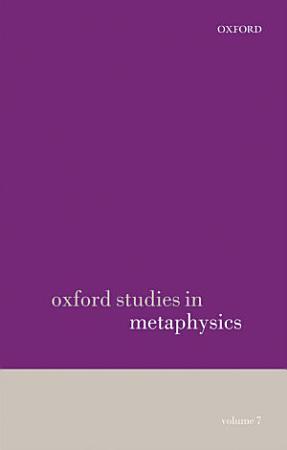 Oxford Studies in Metaphysics Volume 7 PDF