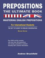 Prepositions  The Ultimate Book   Mastering English Prepositions   For International Students   The Key to Fluency in English Conversation PDF