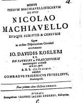 Missus thesium Machiavellisticarum de ipso Nicolao Machiavello eiusque scriptis et censuris
