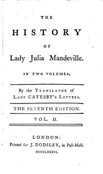 The History of Lady Julia Mandeville     By the Translator of Lady Catesby s Letters  i e  Frances Brooke   The Seventh Edition PDF
