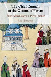 The Chief Eunuch Of The Ottoman Harem PDF