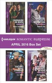 Harlequin Romantic Suspense April 2016 Box Set: Cavanaugh or Death\Colton's Texas Stakeout\The Royal Spy's Redemption\A Father's Desperate Rescue