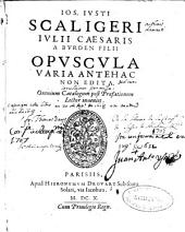 Ios. Iusti Scaligeri ... Opuscula varia antehac non edita ...
