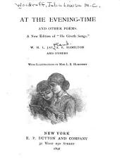 """At the Evening-time: And Other Poems. A New Ed. of """"He Giveth Songs."""""""