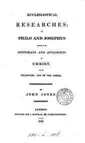 Ecclesiastical researches; or, Philo and Josephus proved to be historians and apologists of Christ. [With] Sequel