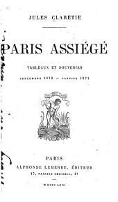 Paris assiégé: tableaux et souvenirs, Septembre 1870-Janvier 1871