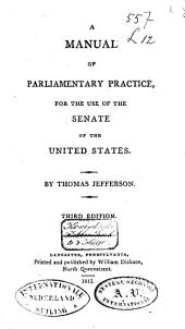 A Manual of Parliamentary Practice: For the Use of the Senate of the United States