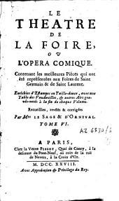 Le théâtre de la foire ou L'opéra comique: contenant les meilleures pièces qui ont été représentées aux foires de S. Germain & de S. Laurent : enrichies d'estampes en taille douce ...