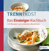 Trennkost - Das Einsteiger-Kochbuch: 130 Rezepte zum einfachen Abnehmen, Ausgabe 2