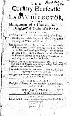 The Country Housewife and Lady s Director  in the Management of a House  and the Delights and Profits of a Farm
