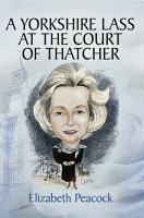 A Yorkshire Lass at the Court of Thatcher PDF
