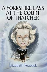 A Yorkshire Lass At The Court Of Thatcher Book PDF