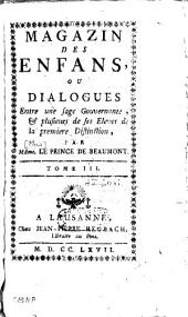 Magazin des enfans ou dialogues entre une sage Gouvernante et plusieurs de ses Eleves de la première Distinction: Volume1