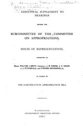 Hearings Before the Subcommittee of the Committee on Appropriations, House of Representatives ... in Charge of the Fortification Appropriation Bill, December 5, and 12, 1906