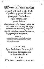 Sancti Patris nostri Marci Eremitae Opuscula qu[a]edam Theologica, qu[a]e in Bibliotheca regia reperta sunt, graecè scripta