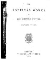 The Poetical Works of John Greenleaf Whittier: Volume 2