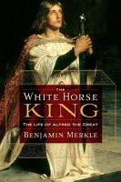 The White Horse King  The Life of Alfred the Great PDF